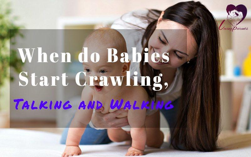 When should babies start crawling,Talking and Walking